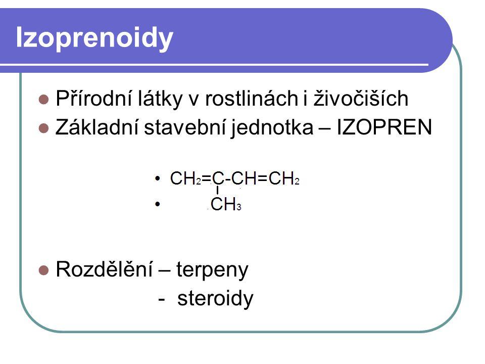 Terpeny Především v rostlinách Jsou součástí silic, pryskyřic,balzámů Dělí se podle počtu izoprenových jednotek: MONOTERPENY SESKVITERPENY DITERPENY TRITERPENY TETRATERPENY POLYTERPENY