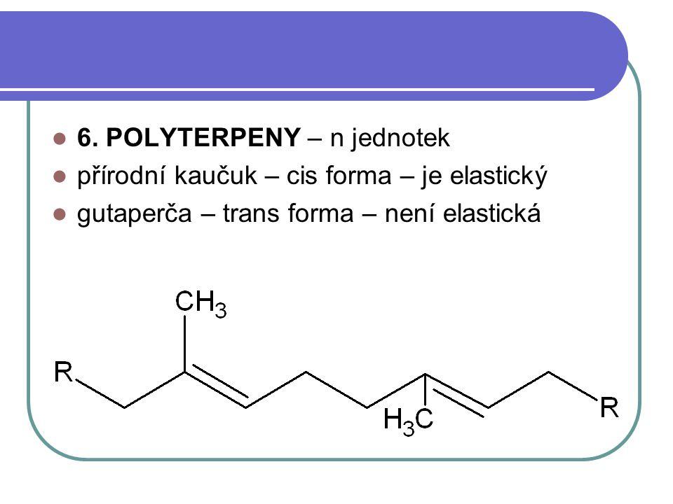 6. POLYTERPENY – n jednotek přírodní kaučuk – cis forma – je elastický gutaperča – trans forma – není elastická