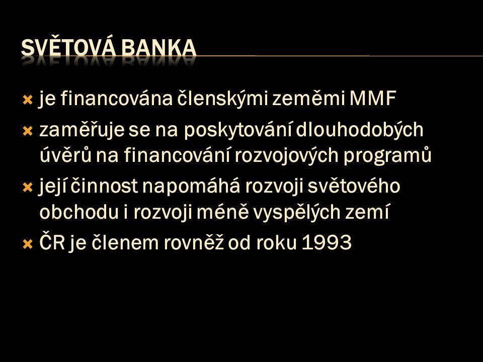  je financována členskými zeměmi MMF  zaměřuje se na poskytování dlouhodobých úvěrů na financování rozvojových programů  její činnost napomáhá rozvoji světového obchodu i rozvoji méně vyspělých zemí  ČR je členem rovněž od roku 1993