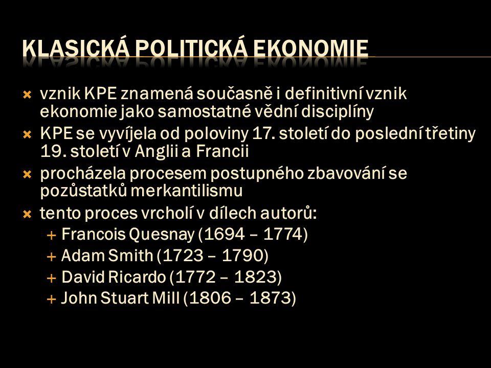  vznik KPE znamená současně i definitivní vznik ekonomie jako samostatné vědní disciplíny  KPE se vyvíjela od poloviny 17. století do poslední třeti