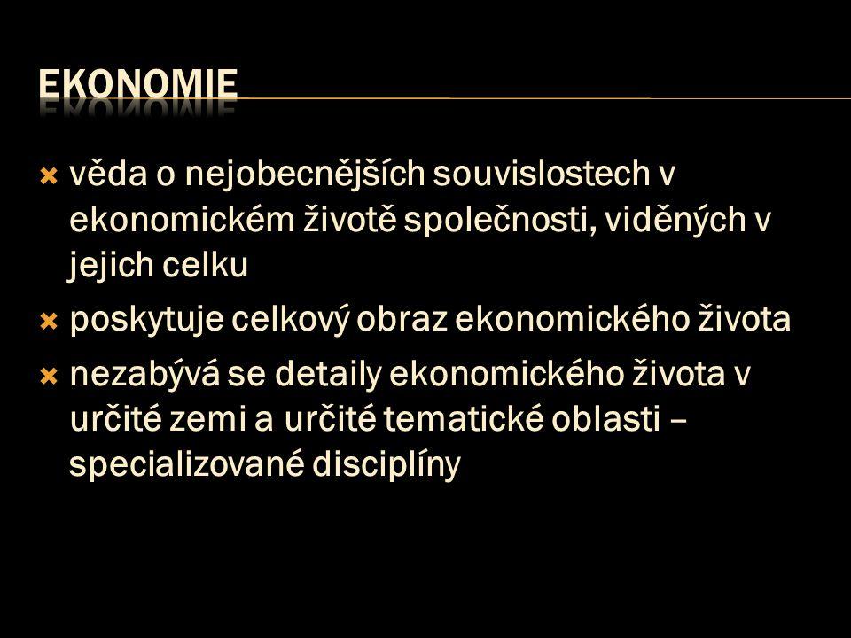  věda o nejobecnějších souvislostech v ekonomickém životě společnosti, viděných v jejich celku  poskytuje celkový obraz ekonomického života  nezabý
