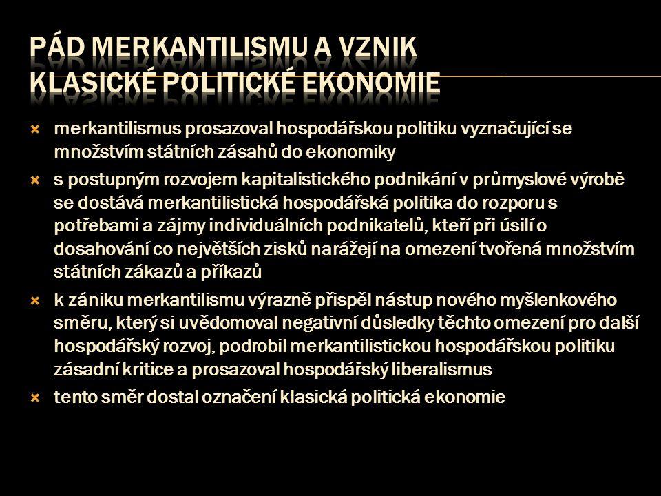  merkantilismus prosazoval hospodářskou politiku vyznačující se množstvím státních zásahů do ekonomiky  s postupným rozvojem kapitalistického podnik