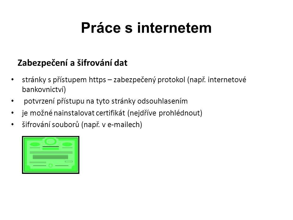 Práce s internetem Zabezpečení a šifrování dat stránky s přístupem https – zabezpečený protokol (např.