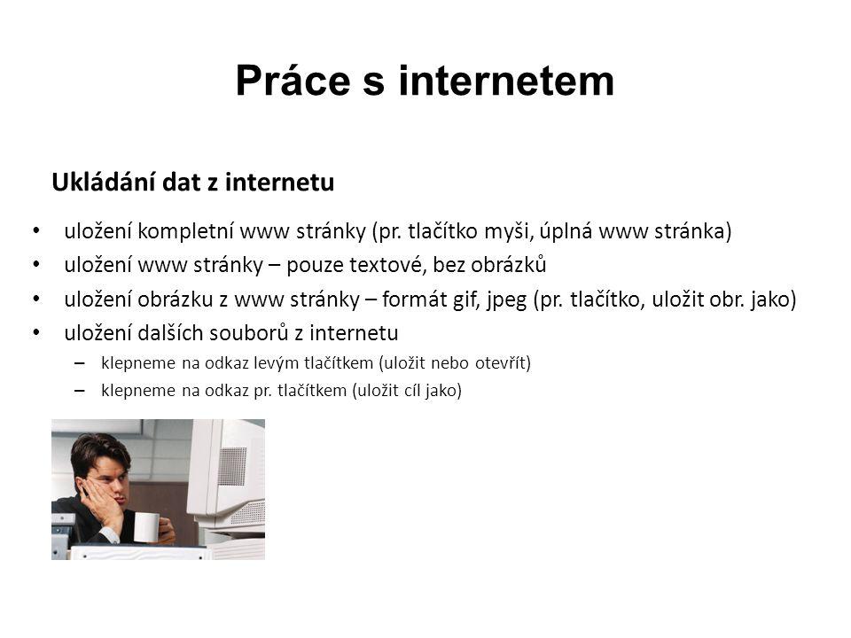 Práce s internetem Ukládání dat z internetu uložení kompletní www stránky (pr.