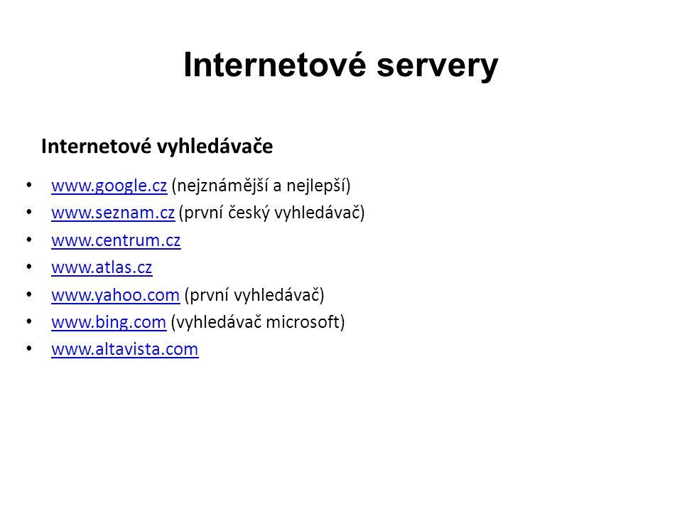 Internetové servery Internetové vyhledávače www.google.cz (nejznámější a nejlepší) www.google.cz www.seznam.cz (první český vyhledávač) www.seznam.cz www.centrum.cz www.atlas.cz www.yahoo.com (první vyhledávač) www.yahoo.com www.bing.com (vyhledávač microsoft) www.bing.com www.altavista.com