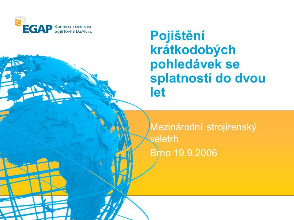 Pojištění krátkodobých pohledávek se splatností do dvou let Mezinárodní strojírenský veletrh Brno 19.9.2006