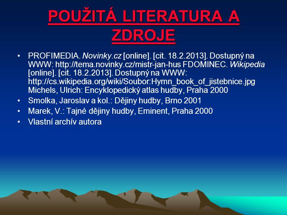 POUŽITÁ LITERATURA A ZDROJE PROFIMEDIA. Novinky.cz [online]. [cit. 18.2.2013]. Dostupný na WWW: http://tema.novinky.cz/mistr-jan-hus FDOMINEC. Wikiped