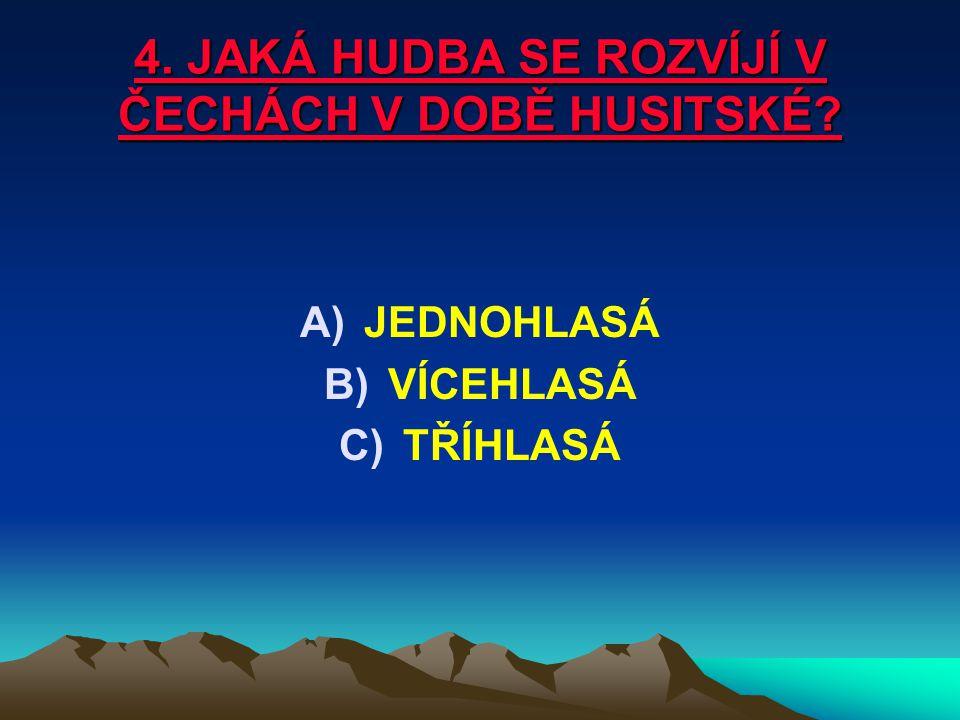 2. KDO ZAPŘÍČINIL V ČECHÁCH OPOŽDĚNÝ VÝVOJ POLYFONIE? A)HUSITÉ B)PŘEMYSLOVCI C)JAGELONCI