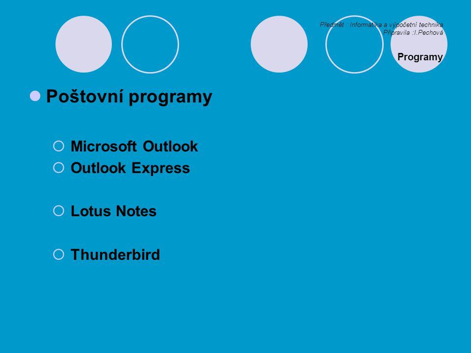 Předmět : Informatika a výpočetní technika Připravila :I.Pechová Programy Poštovní programy  Microsoft Outlook  Outlook Express  Lotus Notes  Thunderbird