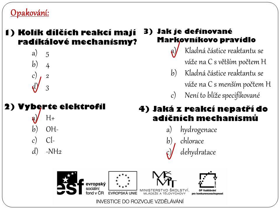 Opakování: 1)Kolik dílčích reakcí mají radikálové mechanismy.