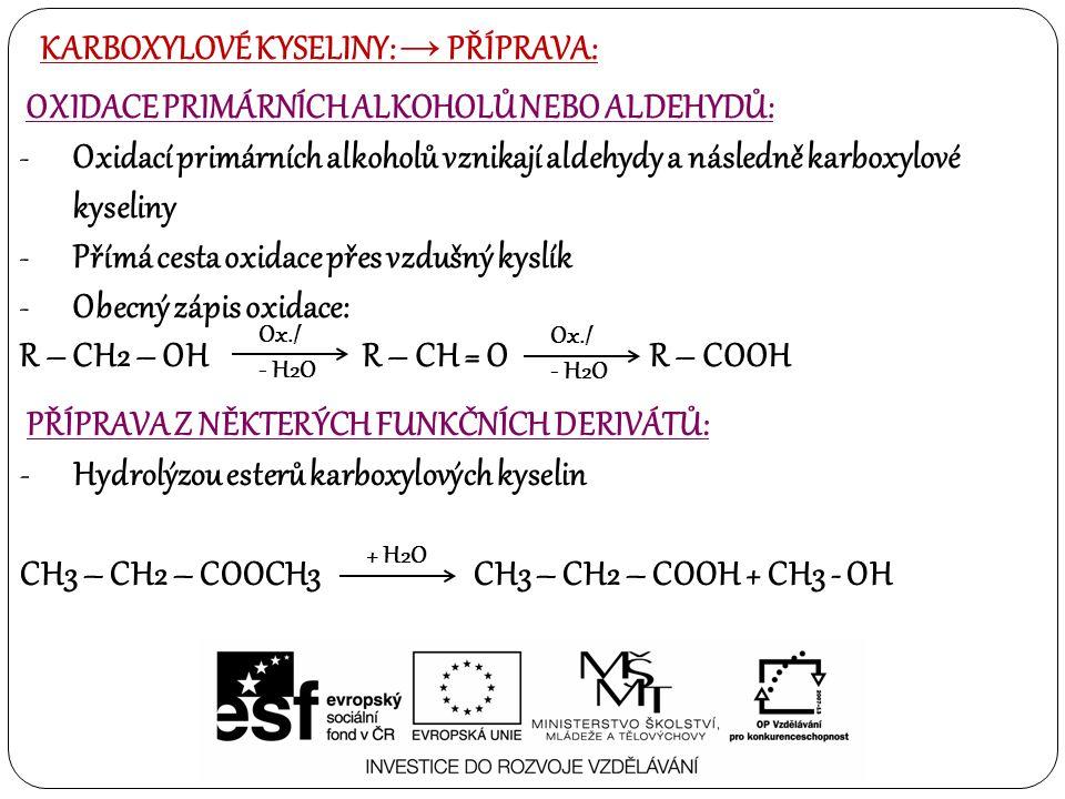 KARBOXYLOVÉ KYSELINY: → PŘÍPRAVA: OXIDACE PRIMÁRNÍCH ALKOHOLŮ NEBO ALDEHYDŮ: -Oxidací primárních alkoholů vznikají aldehydy a následně karboxylové kys