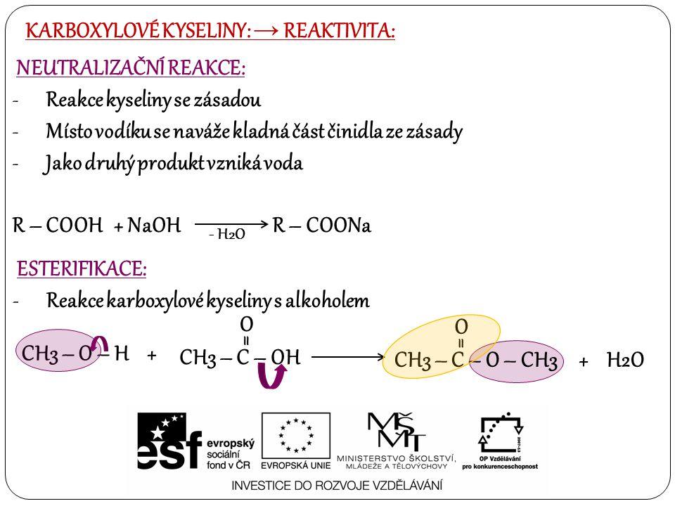 KARBOXYLOVÉ KYSELINY: → REAKTIVITA: NEUTRALIZAČNÍ REAKCE: -Reakce kyseliny se zásadou -Místo vodíku se naváže kladná část činidla ze zásady -Jako druh