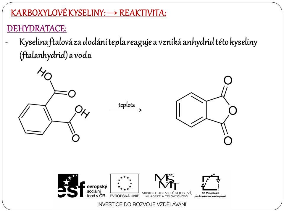 KARBOXYLOVÉ KYSELINY: → REAKTIVITA: DEHYDRATACE: -Kyselina ftalová za dodání tepla reaguje a vzniká anhydrid této kyseliny (ftalanhydrid) a voda teplo