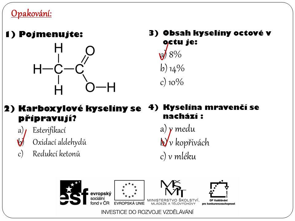 4)Kyselina mravenčí se nachází : a) v medu b) v kopřivách c) v mléku Opakování: 1)Pojmenujte: 2)Karboxylové kyseliny se připravují? a)Esterifikací b)O