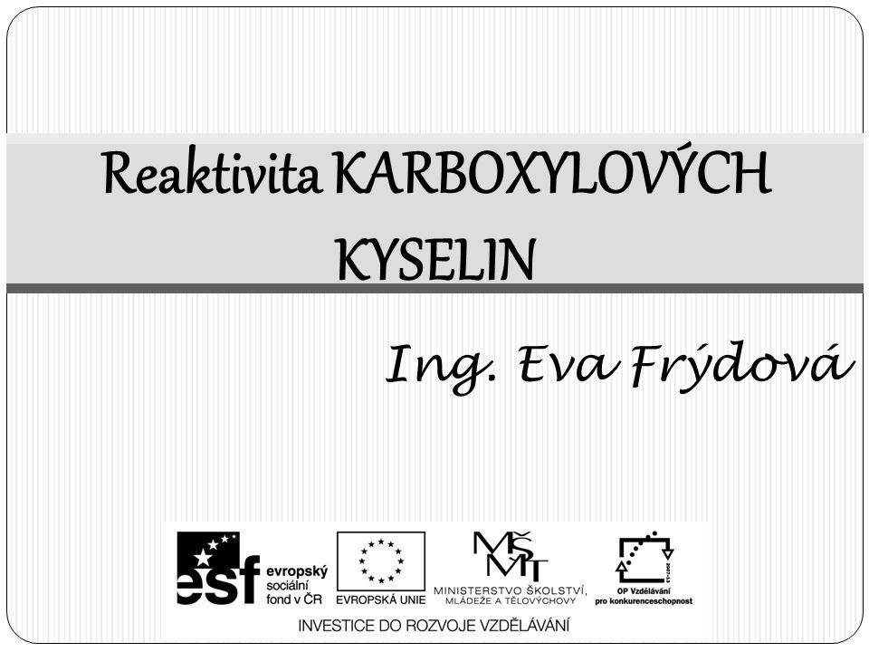 Fyzikální vlastnosti karboxylových kyselin:  Nižší kyseliny jsou výhradně kapaliny (kyselina mravenčí, kyselina octová)  Vyšší kyseliny jsou pak pevné látky  Všechny karboxylové kyseliny mají charakteristický zápach  Nejvýraznější svým zápachem je pak kyselina máselná  S přívlastkem LEDOVÁ kyselina se síla kyseliny dá porovnávat se silnými anorganickými kyselinami KARBOXYLOVÉ KYSELINY: → specifikace a názvosloví skupiny skupina uhlovodíků, která obsahuje skupinu COOH, která se skládá z oxo – skupiny a hydroxo - skupiny
