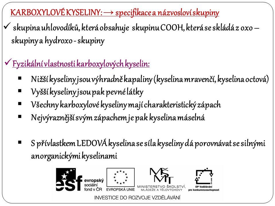 Fyzikální vlastnosti karboxylových kyselin:  Nižší kyseliny jsou výhradně kapaliny (kyselina mravenčí, kyselina octová)  Vyšší kyseliny jsou pak pev