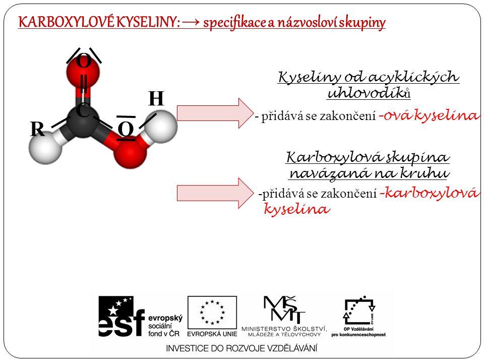 R C O O H Kyseliny od acyklických uhlovodík ů - přidává se zakončení –ová kyselina Karboxylová skupina navázaná na kruhu -přidává se zakončení –karbox