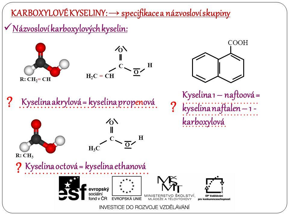 – O – H  Soli karboxylových kyselin  Estery karboxylových kyselin - H + R – COO – Me kde Me značí kov – O – H R – COO – R1  Halogenidy karboxylových kyselin R – CO – X kde X značí halogen (F, Cl, Br,I) Acylhalogenidy = KARBOXYLOVÉ KYSELINY: → REAKTIVITA
