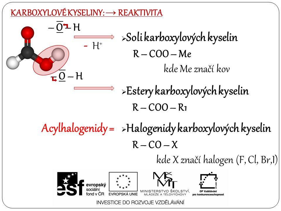 – O – H  Soli karboxylových kyselin  Estery karboxylových kyselin - H + R – COO – Me kde Me značí kov – O – H R – COO – R1  Halogenidy karboxylovýc