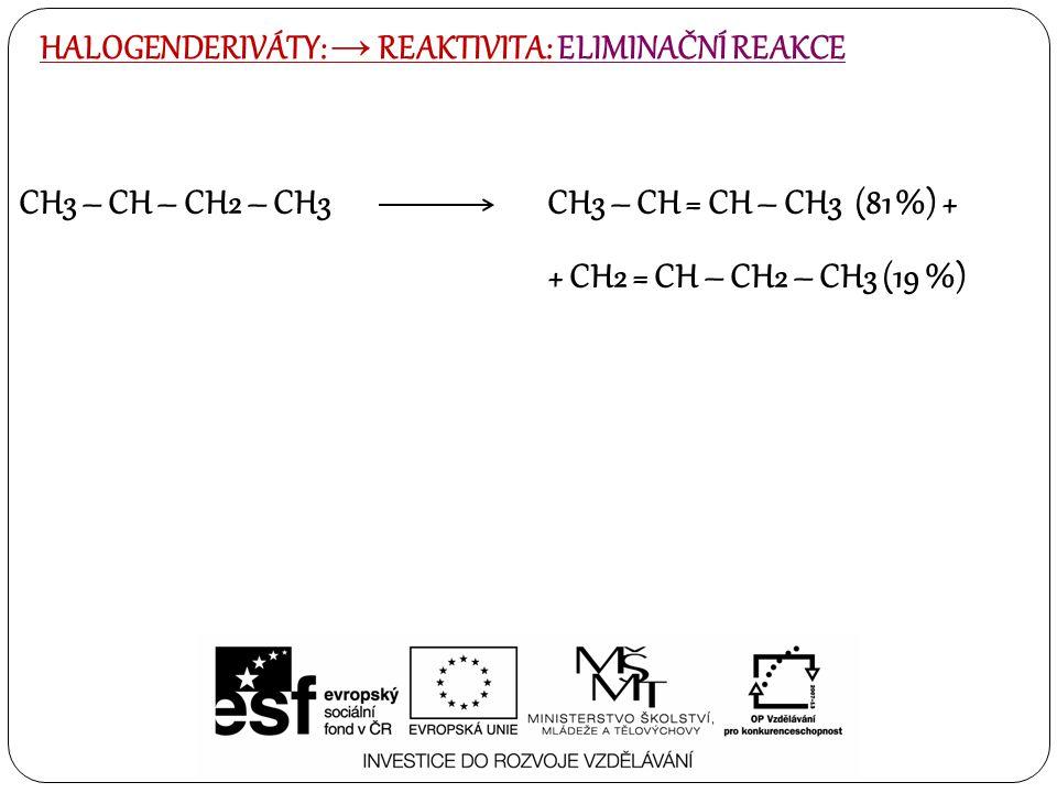 CH3 – CH – CH2 – CH3 CH3 – CH = CH – CH3 (81 %) + + CH2 = CH – CH2 – CH3 (19 %) HALOGENDERIVÁTY: → REAKTIVITA: ELIMINAČNÍ REAKCE