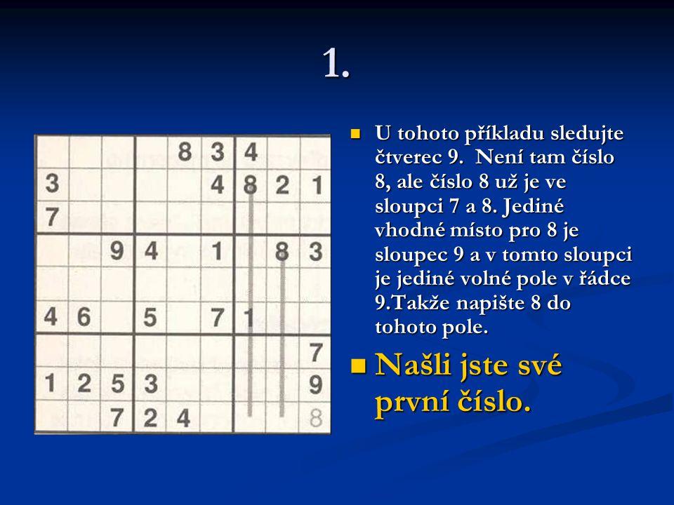 1.U tohoto příkladu sledujte čtverec 9. Není tam číslo 8, ale číslo 8 už je ve sloupci 7 a 8.
