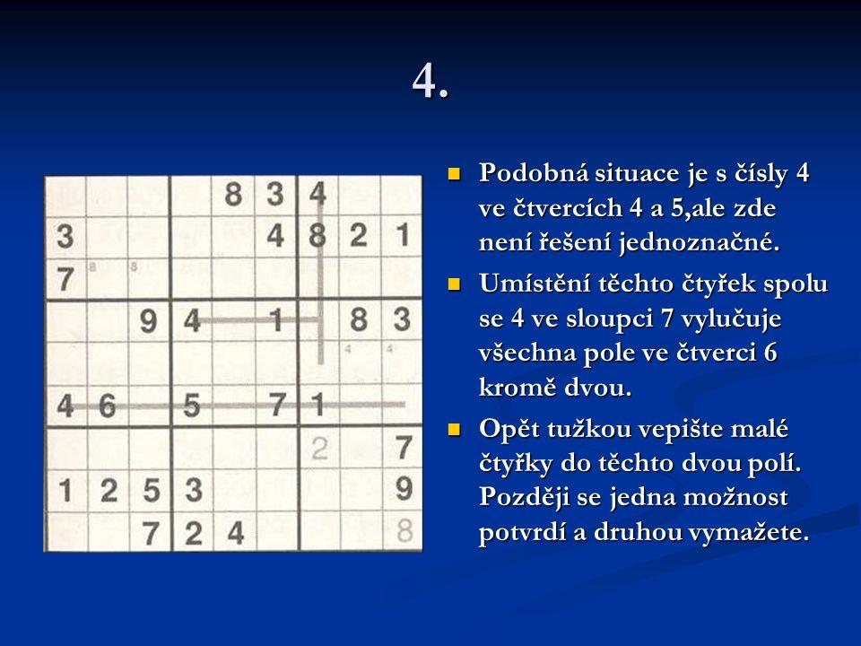 4.Podobná situace je s čísly 4 ve čtvercích 4 a 5,ale zde není řešení jednoznačné.