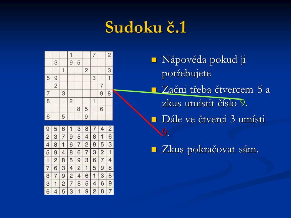 Sudoku č.1 Nápověda pokud ji potřebujete Začni třeba čtvercem 5 a zkus umístit číslo 9.