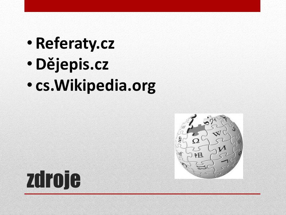 zdroje Referaty.cz Dějepis.cz cs.Wikipedia.org