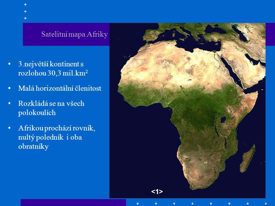 Satelitní mapa Afriky 3.největší kontinent s rozlohou 30,3 mil.km 2 Malá horizontální členitost Rozkládá se na všech polokoulích Afrikou prochází rovn