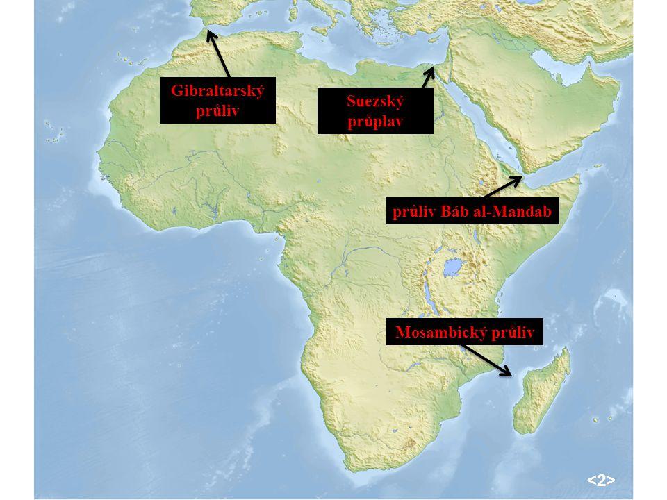 Gibraltarský průliv Suezský průplav průliv Báb al-Mandab Mosambický průliv