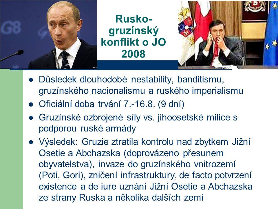 Rusko- gruzínský konflikt o JO 2008 Důsledek dlouhodobé nestability, banditismu, gruzínského nacionalismu a ruského imperialismu Oficiální doba trvání 7.-16.8.