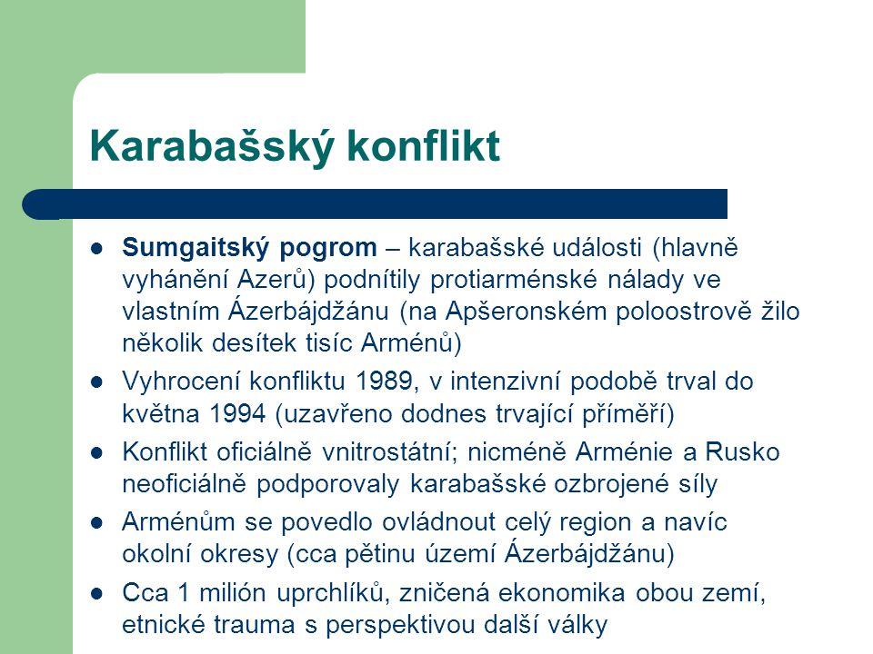Karabašský konflikt Sumgaitský pogrom – karabašské události (hlavně vyhánění Azerů) podnítily protiarménské nálady ve vlastním Ázerbájdžánu (na Apšeronském poloostrově žilo několik desítek tisíc Arménů) Vyhrocení konfliktu 1989, v intenzivní podobě trval do května 1994 (uzavřeno dodnes trvající příměří) Konflikt oficiálně vnitrostátní; nicméně Arménie a Rusko neoficiálně podporovaly karabašské ozbrojené síly Arménům se povedlo ovládnout celý region a navíc okolní okresy (cca pětinu území Ázerbájdžánu) Cca 1 milión uprchlíků, zničená ekonomika obou zemí, etnické trauma s perspektivou další války