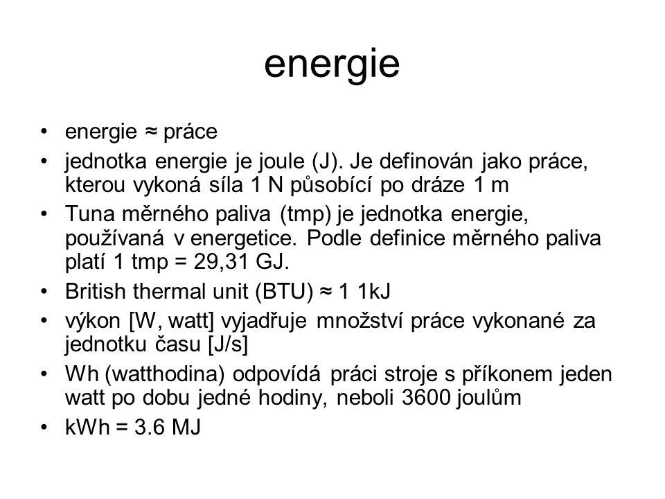 energie energie ≈ práce jednotka energie je joule (J). Je definován jako práce, kterou vykoná síla 1 N působící po dráze 1 m Tuna měrného paliva (tmp)