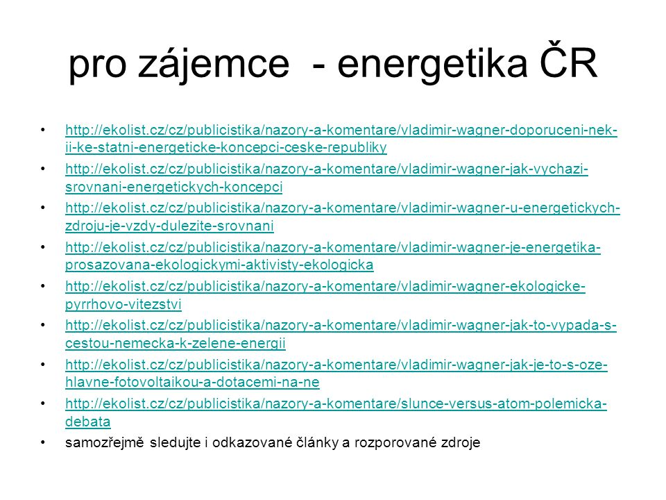 pro zájemce - energetika ČR http://ekolist.cz/cz/publicistika/nazory-a-komentare/vladimir-wagner-doporuceni-nek- ii-ke-statni-energeticke-koncepci-ces