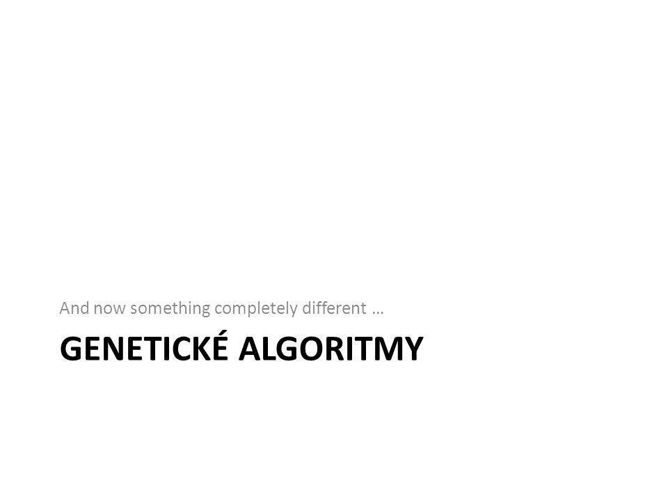 Genetické algoritmy Evoluční algoritmy – Inspirace biologickou evolucí Genetické algoritmy – Populární metoda inspirovaná genetickou evolucí – Principy genetiky, dědičnosti, přežití nejsilnějšího