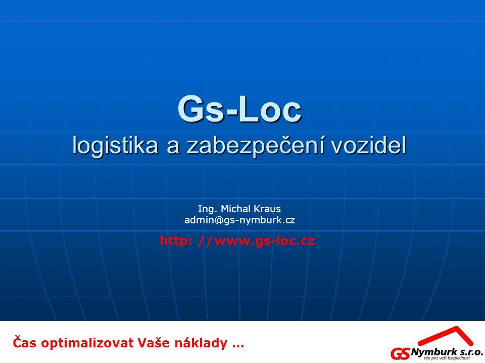Gs-Loc logistika a zabezpečení vozidel Ing. Michal Kraus admin@gs-nymburk.cz Čas optimalizovat Vaše náklady … http: //www.gs-loc.cz