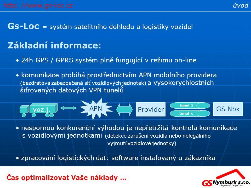 úvod Gs-Loc = systém satelitního dohledu a logistiky vozidel Základní informace: 24h GPS / GPRS systém plně fungující v režimu on-line komunikace prob
