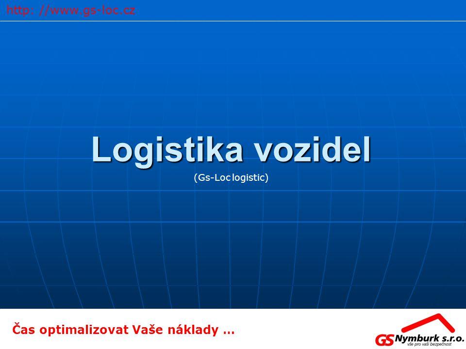 Logistika vozidel (Gs-Loc logistic) Čas optimalizovat Vaše náklady … http: //www.gs-loc.cz