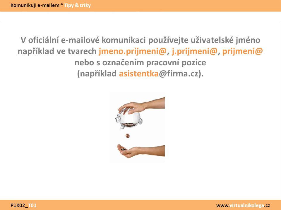 www.virtualnikolega.cz V oficiální e-mailové komunikaci používejte uživatelské jméno například ve tvarech jmeno.prijmeni@, j.prijmeni@, prijmeni@ nebo s označením pracovní pozice (například asistentka@firma.cz).