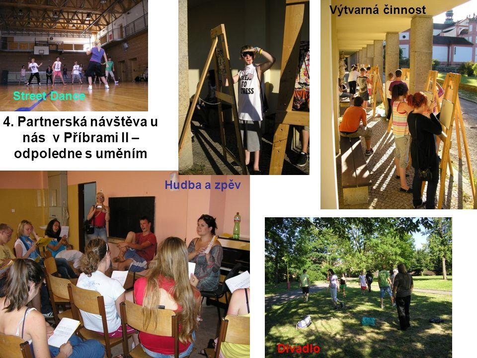4. Partnerská návštěva u nás v Příbrami II – odpoledne s uměním Street Dance Hudba a zpěv Výtvarná činnost Divadlo