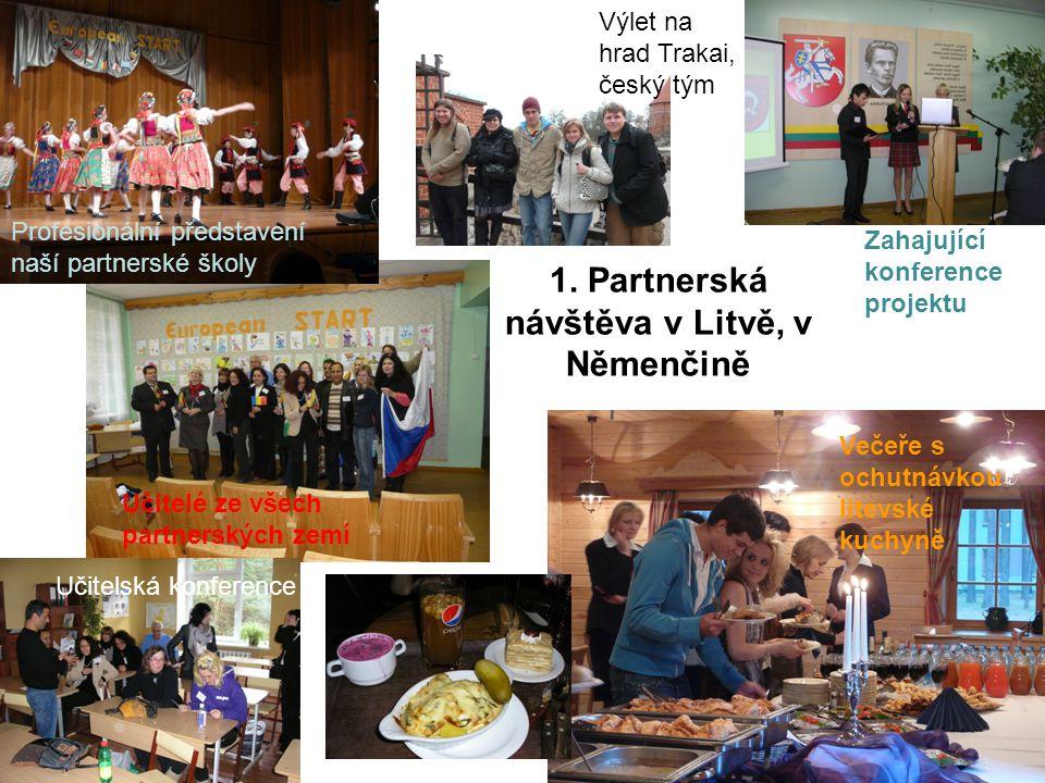 1. Partnerská návštěva v Litvě, v Němenčině Učitelé ze všech partnerských zemí Večeře s ochutnávkou litevské kuchyně Výlet na hrad Trakai, český tým P