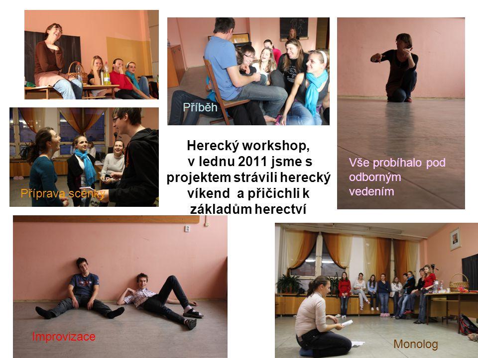 Herecký workshop, v lednu 2011 jsme s projektem strávili herecký víkend a přičichli k základům herectví Monolog Příprava scénky Improvizace Vše probíhalo pod odborným vedením Příběh