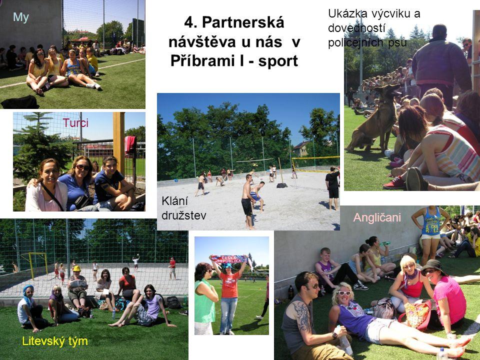 4. Partnerská návštěva u nás v Příbrami I - sport Litevský tým My Angličani Turci Ukázka výcviku a dovedností policejních psů Klání družstev