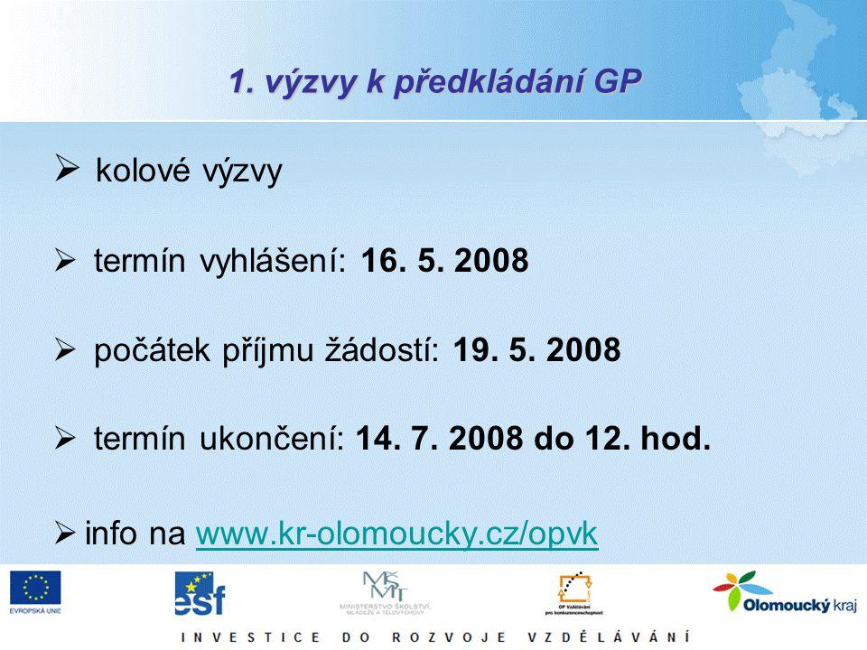 1. výzvy k předkládání GP  kolové výzvy  termín vyhlášení: 16. 5. 2008  počátek příjmu žádostí: 19. 5. 2008  termín ukončení: 14. 7. 2008 do 12. h