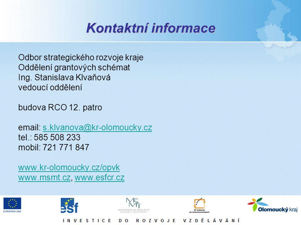 Kontaktní informace Odbor strategického rozvoje kraje Oddělení grantových schémat Ing. Stanislava Klvaňová vedoucí oddělení budova RCO 12. patro email
