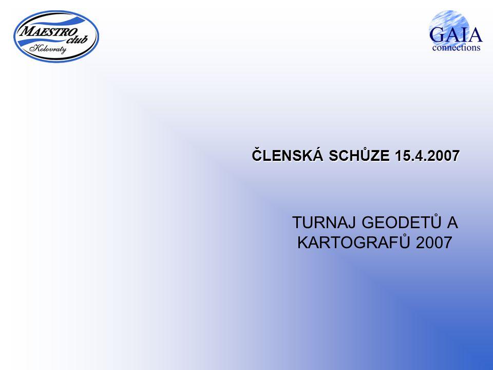 ČLENSKÁ SCHŮZE 15.4.2007 TURNAJ GEODETŮ A KARTOGRAFŮ 2007