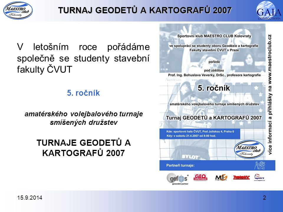 15.9.20142 TURNAJ GEODETŮ A KARTOGRAFŮ 2007 V letošním roce pořádáme společně se studenty stavební fakulty ČVUT 5.