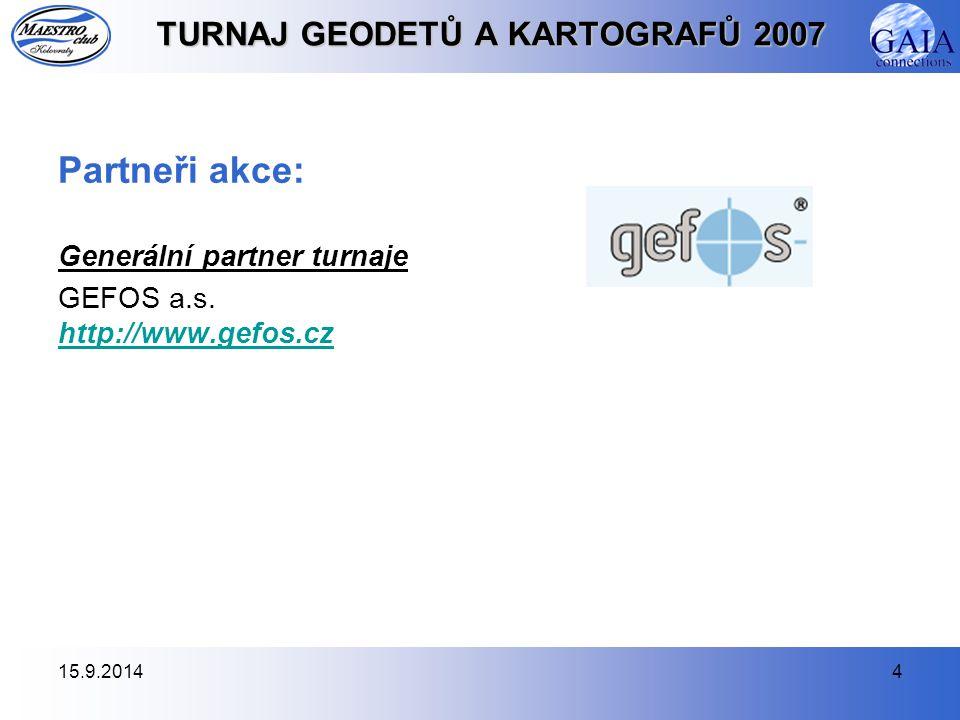 15.9.20144 TURNAJ GEODETŮ A KARTOGRAFŮ 2007 Partneři akce: Generální partner turnaje GEFOS a.s.