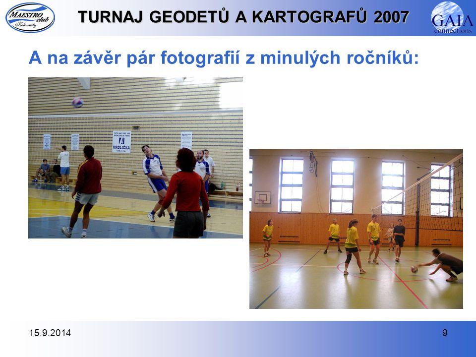 15.9.20149 TURNAJ GEODETŮ A KARTOGRAFŮ 2007 A na závěr pár fotografií z minulých ročníků: