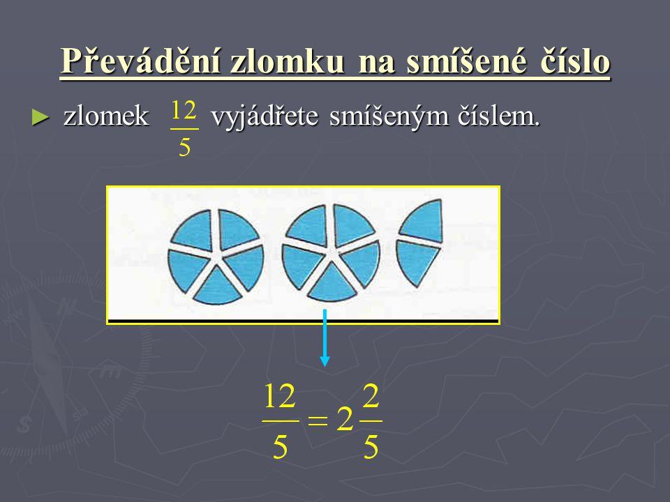 Převádění zlomku na smíšené číslo ► zlomek vyjádřete smíšeným číslem.